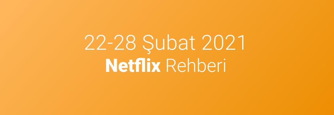 22-28 Şubat 2021 Netflix Rehberi