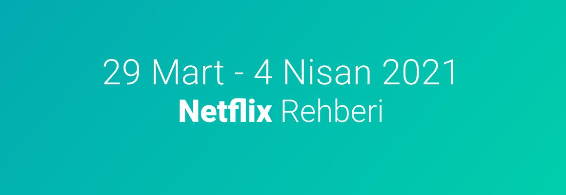 29 Mart – 4 Nisan 2021 Netflix Rehberi